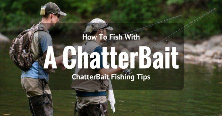 ChatterBait Fishing Tips - How To Fish With A ChatterBait