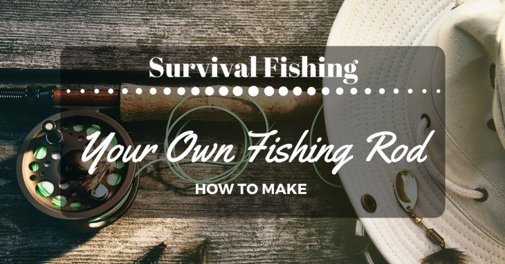 Survival fishing how to make your own fishing rod for Make your own fishing rod