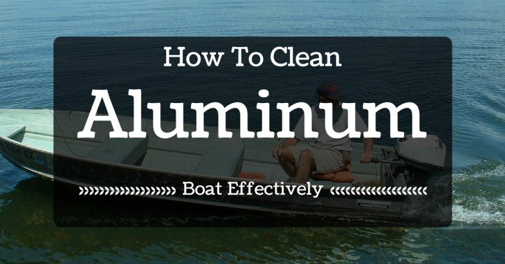 How to Clean Aluminum Boat Effectively