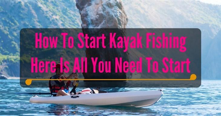 How To Start Kayak Fishing