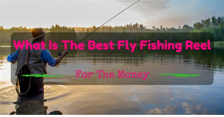 best fly fishing reels reviews