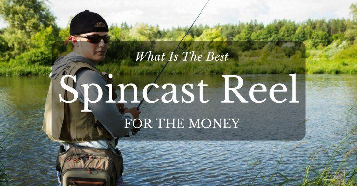 What Is The Best Spincast Reel For The Money - Reviews
