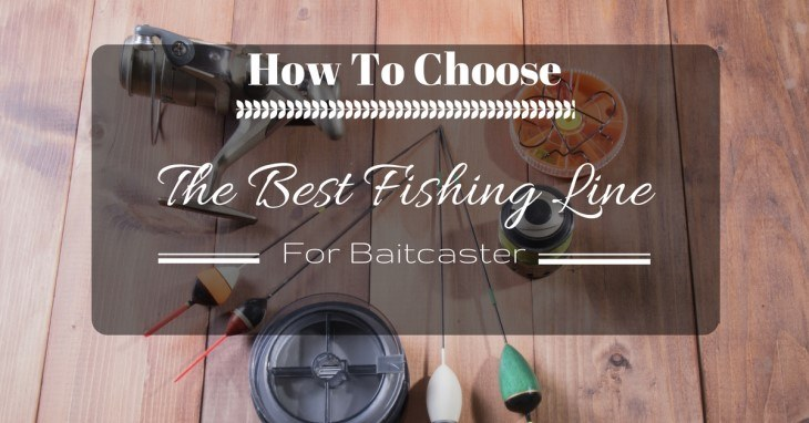 how to choose the best fishing line for baitcaster