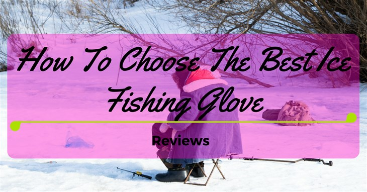 Best Ice Fishing Glove Reviews